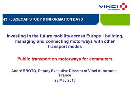 Cliquez pour modifier le style du titre 43 RD ASECAP STUDY & INFORMATION DAYS Investing in the future mobility across Europe : building, managing and connecting.
