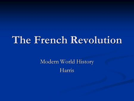<strong>The</strong> French Revolution Modern World History Harris.
