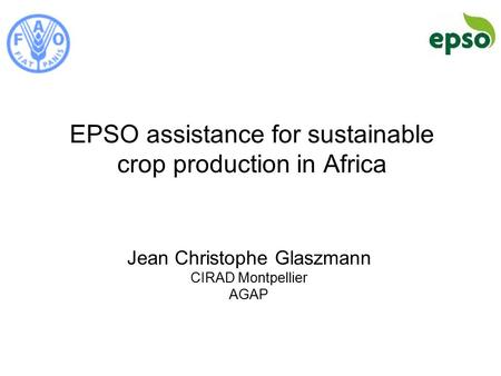 EPSO assistance for sustainable crop production in Africa Jean Christophe Glaszmann CIRAD Montpellier AGAP.