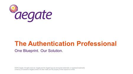 ©2016 Aegate. All rights reserved. Aegate and the Aegate logo are among the trademarks or registered trademarks owned by or licensed to Aegate Limited.