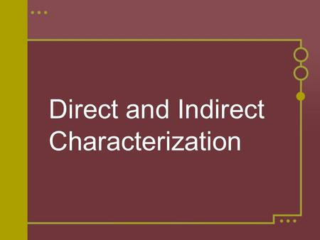 Direct and Indirect Characterization. Definitions Characterization is the process by which the author reveals the personality of the characters. There.