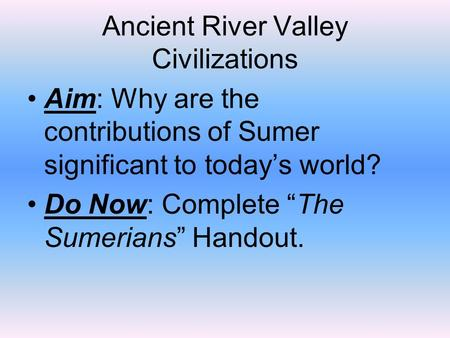 sumerians contributions to world civilization A brief explanation of the history and region of mesopotamia including its people, culture and contributions to civilization.