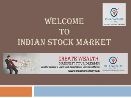 WELCOME TO INDIAN <strong>STOCK</strong> MARKET. What is a <strong>Stock</strong>?  An instrument- that signifies an ownership position (called equity) in a corporation, and represents.