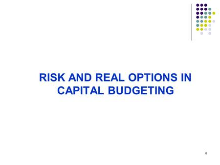0 RISK AND REAL OPTIONS IN CAPITAL BUDGETING. 1 Issues to be Discussed Decision Trees Sensitivity Analysis, Scenario Analysis, and Break-Even Analysis.