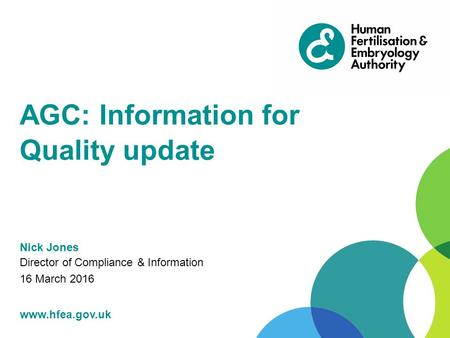 AGC: Information for Quality update Nick Jones Director of Compliance & Information 16 March 2016.