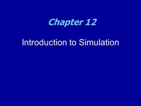 Introduction to Simulation Chapter 12. Introduction to Simulation  In many spreadsheets, the value for one or more cells representing independent variables.