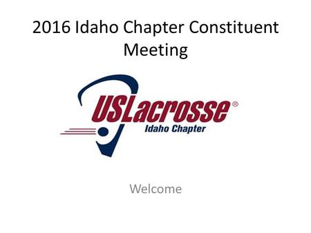 2016 Idaho Chapter Constituent Meeting Welcome. The Idaho Lacrosse Association (ILA) is a regional chapter of US Lacrosse, the national governing body.