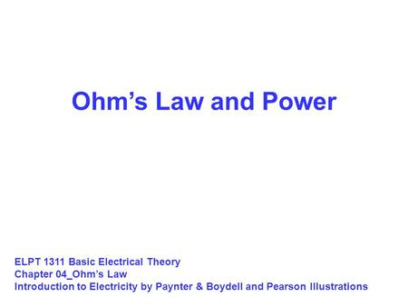 Ohm's Law and Power ELPT 1311 Basic Electrical Theory Chapter 04_Ohm's Law Introduction to Electricity by Paynter & Boydell and Pearson Illustrations.