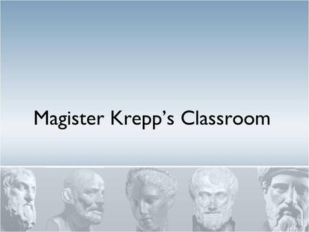 "Magister Krepp's Classroom. Classroom Guidelines 1.Golden Rule 1.""Do onto others as you would have done onto you."" 2.Be in your assigned seat working."