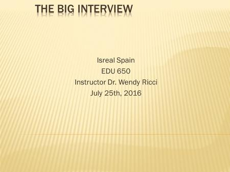 Isreal Spain EDU 650 Instructor Dr. Wendy Ricci July 25th, 2016.