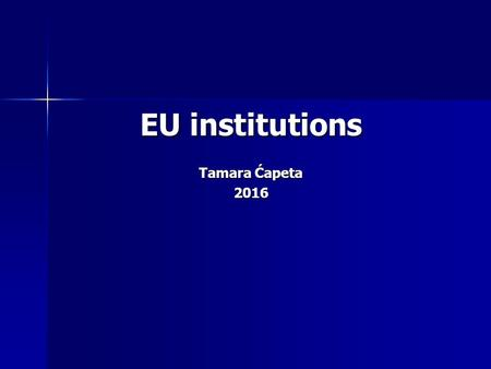 EU institutions Tamara Ćapeta 2016. EU Institutions IIIIII CFSPFormer EC competences + PJC EU ACCORDING TO LISBON.