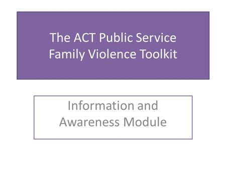 The ACT Public Service Family Violence Toolkit Information and Awareness Module.