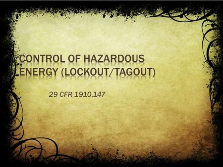 29 CFR 1910.147.  In this course, we will cover the following:  The need for energy control procedures  Methods of lockout / tagout  Employer's responsibilities.