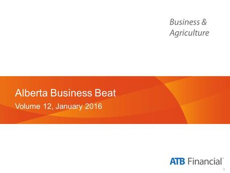 1 Alberta Business Beat Volume 12, January 2016. 2 Background and Methodology.