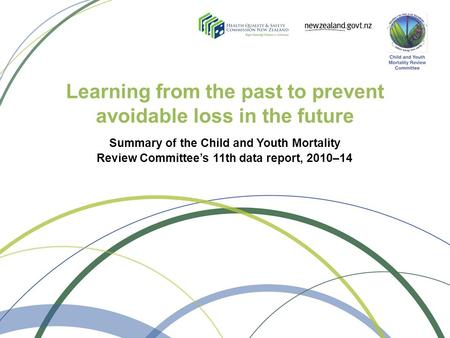 Learning from the past to prevent avoidable loss in the future Summary of the Child and Youth Mortality Review Committee's 11th data report, 2010–14.