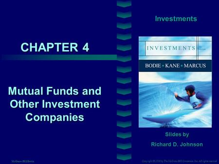 CHAPTER 4 Investments Mutual Funds and Other Investment Companies Slides by Richard D. Johnson Copyright © 2008 by The McGraw-Hill Companies, Inc. All.