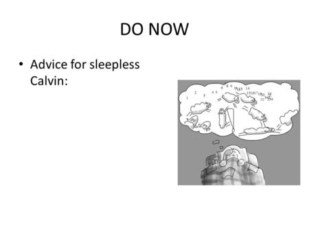 DO NOW Advice for sleepless Calvin:. Sleep Stages While we sleep our brain has electrical activity (brain waves) in which researchers record. EEG machine.