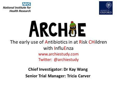 The early use of Antibiotics in at Risk CHildren with InfluEnza  Chief Investigator: Dr Kay Wang Senior Trial.