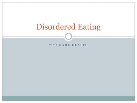 7 TH GRADE HEALTH Disordered Eating. About Disordered Eating Source: National Association of Anorexia Nervosa and Associated Disorders (est. 1976) 50%
