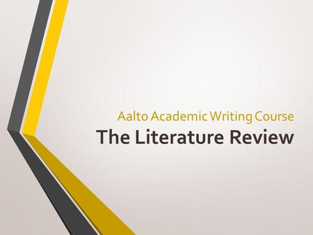 Aalto Academic Writing Course The Literature Review.