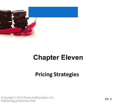 11- 1 Copyright © 2012 Pearson Education, Inc. Publishing as Prentice Hall i t 's good and good for you Chapter Eleven Pricing Strategies.