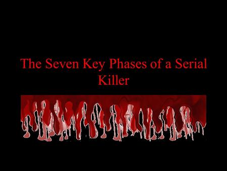 "The Seven Key Phases of a Serial Killer. What they have in common… The Triad are the major childhood warning of future ""violent behavior"" –1. Deviant."