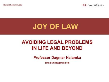 JOY OF LAW AVOIDING LEGAL PROBLEMS IN LIFE AND BEYOND Professor Dagmar Halamka