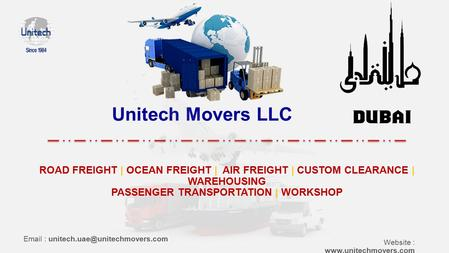 Unitech Movers LLC ROAD FREIGHT | OCEAN FREIGHT | AIR FREIGHT | CUSTOM CLEARANCE | WAREHOUSING PASSENGER TRANSPORTATION | WORKSHOP
