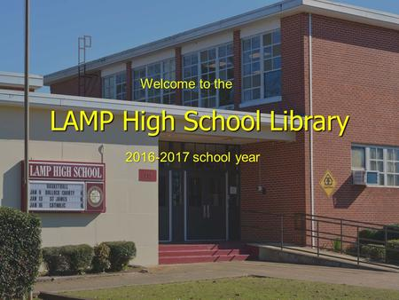 LAMP High School Library Welcome to the 2016-2017 school year.