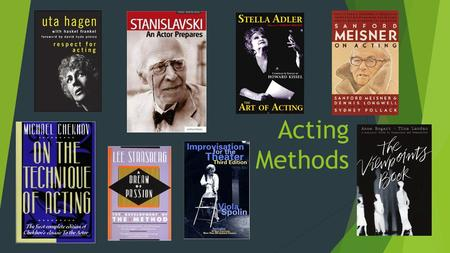Acting Methods. Constantin Stanislavksi  Born in Russia; 1863-1938  Began the Moscow Art Theatre in 1897, where he directed many plays  Created First.