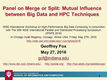 1 Panel on Merge or Split: Mutual Influence between Big Data and HPC Techniques IEEE International Workshop on High-Performance Big Data Computing In conjunction.