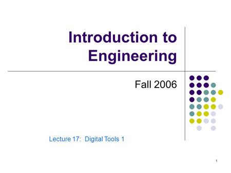 1 Introduction to Engineering Fall 2006 Lecture 17: Digital Tools 1.