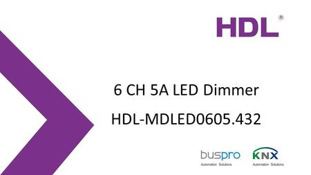 6 CH 5A LED Dimmer HDL-MDLED0605.432. 10/2/2016 Description HDL-MDLED0605.432 6CH 5A Intelligent LED Dimming Module, it can be used to control the LED.