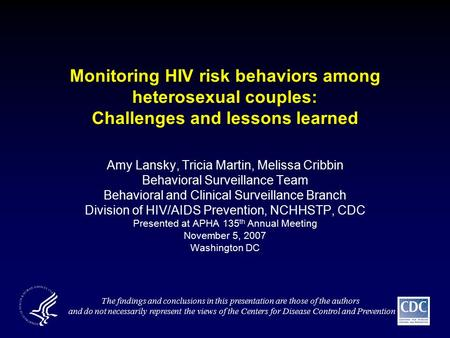 Monitoring HIV risk behaviors among heterosexual couples: Challenges and lessons learned Amy Lansky, Tricia Martin, Melissa Cribbin Behavioral Surveillance.