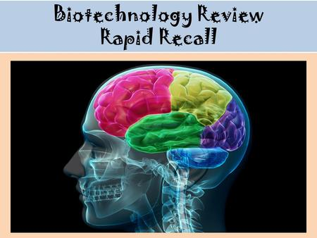 Biotechnology Review Rapid Recall. #1 ______________________ manipulates living things to develop useful products or ways to solve problems.