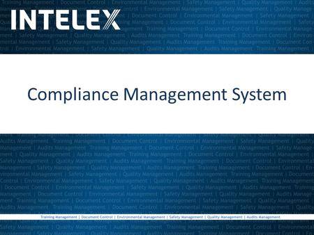 Compliance Management System. Intelex System Overview Focus Modules: –Permits Management –Monitoring & Measurement –Training Management –Document Control.