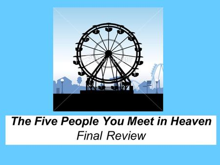 "The Five People You Meet in Heaven Final Review. Mitch Albom named the first chapter of the novel, ""The End"" and this is an example of… a) Alliterationb)"