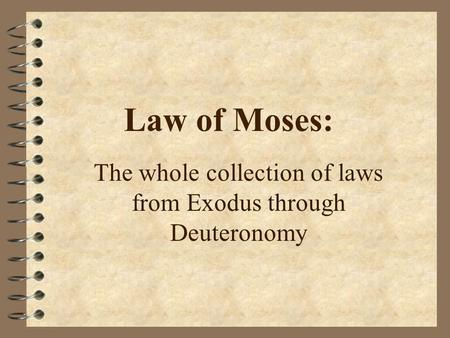 Law of Moses: The whole collection of laws from Exodus through Deuteronomy.