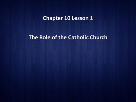 Chapter 10 Lesson 1 The Role of the Catholic Church.