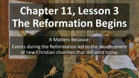 Chapter 11, Lesson 3 The Reformation Begins It Matters Because: Events during the Reformation led to the development of new Christian churches that still.