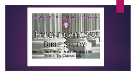 "Step 2: ""The Christian & the Abundant Life"" Lesson 5: The Cleansed Life."