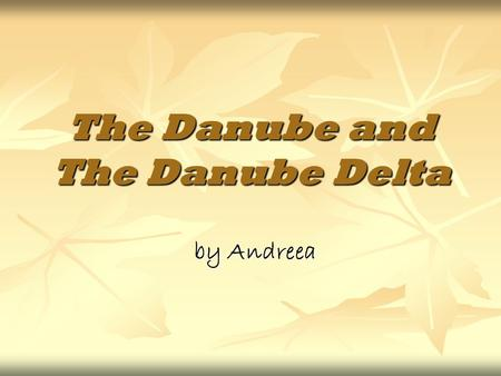 The Danube and The Danube Delta by Andreea. Danube river The Danube (In German: Donau from earlier Danuvius, Celtic d ā nu, meaning to flow, run, Slovak.