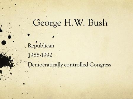 George H.W. Bush Republican 1988-1992 Democratically controlled Congress.