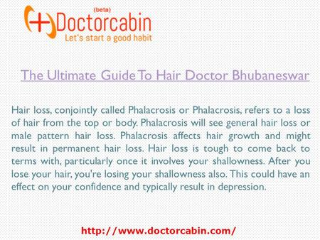 The Ultimate Guide To Hair Doctor Bhubaneswar Hair loss, conjointly called Phalacrosis or Phalacrosis, refers to a loss of.