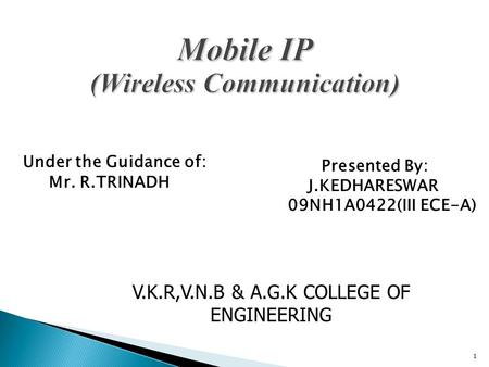 Under the Guidance of: 1 Mr. R.TRINADH Presented By: J.KEDHARESWAR 09NH1A0422(III ECE-A) V.K.R,V.N.B & A.G.K COLLEGE OF ENGINEERING.