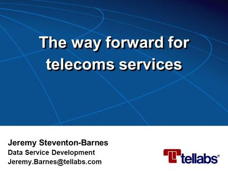 The way forward for telecoms services Jeremy Steventon-Barnes Data Service Development