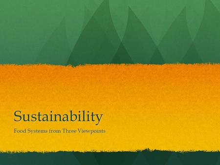 Sustainability Food Systems from Three Viewpoints.