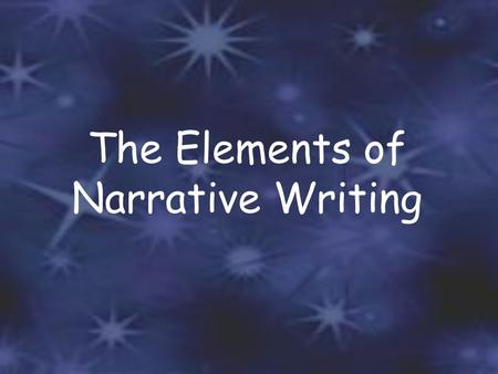 The Elements of Narrative Writing What is Narrative Writing? A type of writing that is designed to tell a story that is fictional.