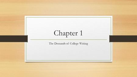 Chapter 1 The Demands of College Writing. Why Take A Writing Course? Writing skills will transfer into your other college courses Introduction courses.