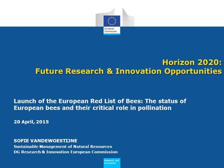 Research and Innovation Horizon 2020: Future Research & Innovation Opportunities Launch of the European Red List of Bees: The status of European bees and.